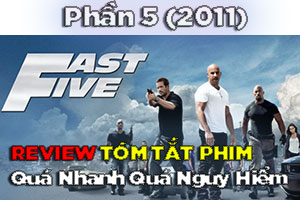 Review Phim: Quá Nhanh Quá Nguy Hiểm 5